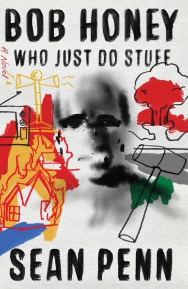 Cover of Bob Honey Who Just Do Stuff, A Novel by Sean Penn, Atria Books, Simon & Schuster
